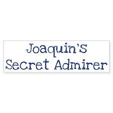 Joaquins secret admirer Bumper Bumper Sticker