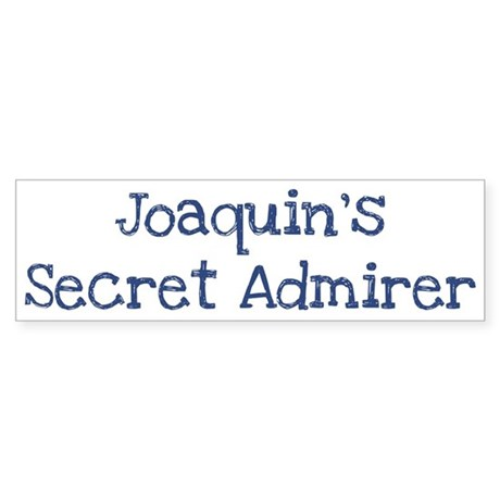 Joaquins secret admirer Bumper Sticker