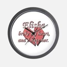 Elisha broke my heart and I hate her Wall Clock