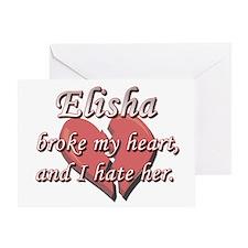 Elisha broke my heart and I hate her Greeting Card
