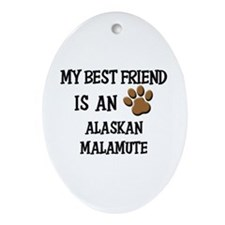 My best friend is an ALASKAN MALAMUTE Ornament (Ov