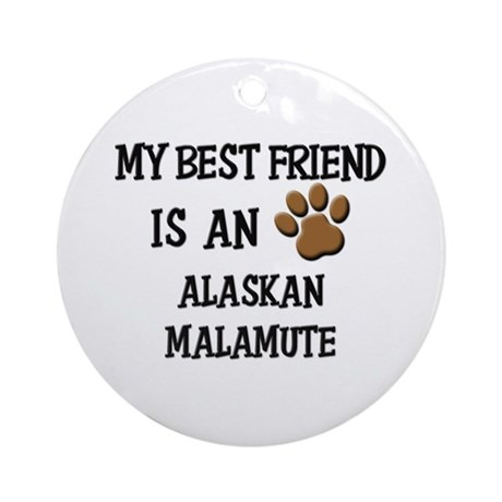 My best friend is an ALASKAN MALAMUTE Ornament (Ro