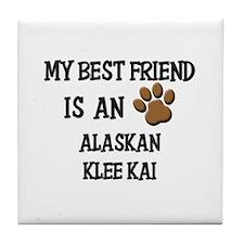 My best friend is an ALASKAN KLEE KAI Tile Coaster