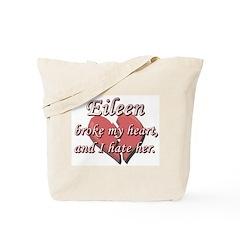 Eileen broke my heart and I hate her Tote Bag