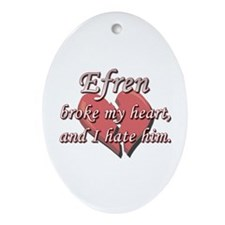 Efren broke my heart and I hate him Ornament (Oval