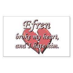 Efren broke my heart and I hate him Sticker (Recta