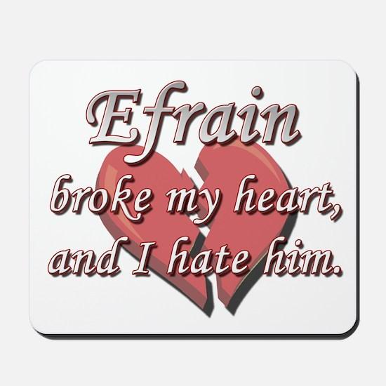 Efrain broke my heart and I hate him Mousepad