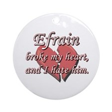 Efrain broke my heart and I hate him Ornament (Rou