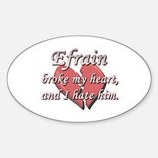 Efrain broke my heart and I hate him Decal