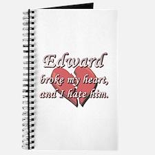 Edward broke my heart and I hate him Journal