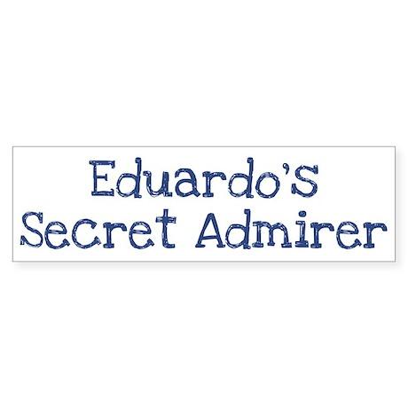 Eduardos secret admirer Bumper Sticker