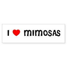 I LOVE MIMOSAS Bumper Bumper Sticker