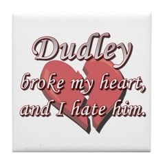 Dudley broke my heart and I hate him Tile Coaster