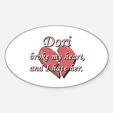 Dori broke my heart and I hate her Oval Decal