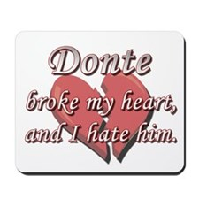 Donte broke my heart and I hate him Mousepad