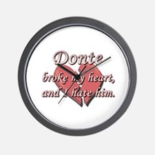 Donte broke my heart and I hate him Wall Clock
