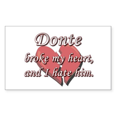 Donte broke my heart and I hate him Sticker (Recta