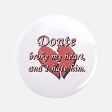 "Donte broke my heart and I hate him 3.5"" Button"