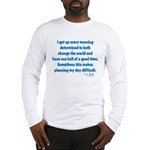 I Get Up Every Morning Long Sleeve T-Shirt