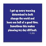I Get Up Every Morning Tile Coaster