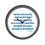 I Get Up Every Morning Wall Clock