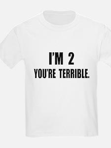 You're Terrible 2 T-Shirt