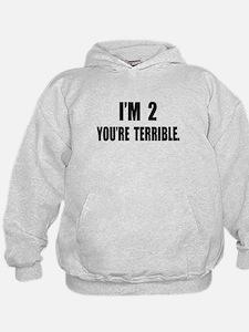 You're Terrible 2 Hoody