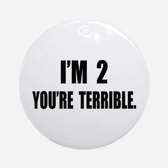 You're Terrible 2 Ornament (Round)