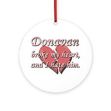 Donavan broke my heart and I hate him Ornament (Ro