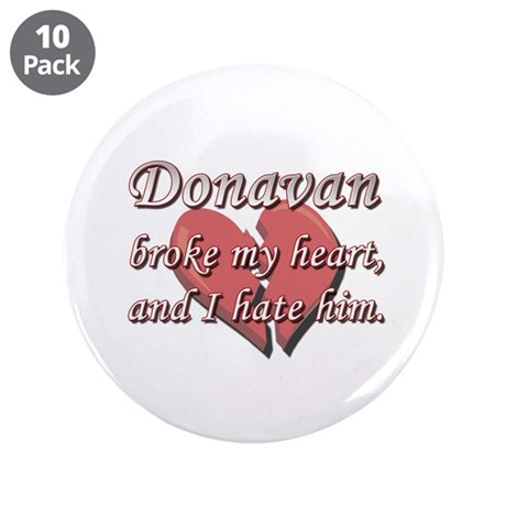 "Donavan broke my heart and I hate him 3.5"" Button"