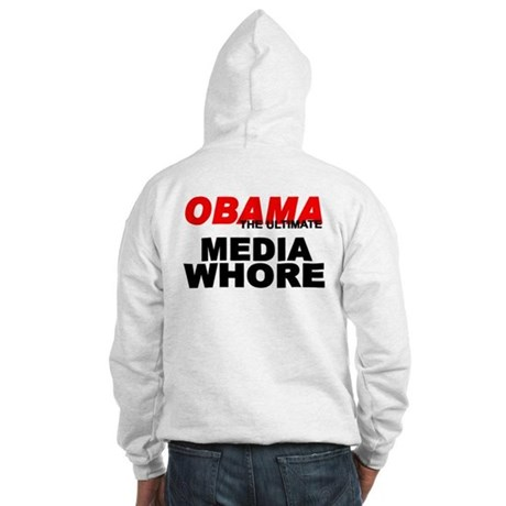 """Obama-The Ultimate Media Whore"" Hooded Sweatshirt"