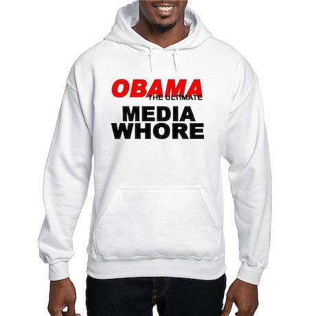"""Obama-The Ultimate Media Whore"" Hooded Sweatshirt"