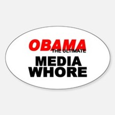 """""""Obama-The Ultimate Media Whore"""" Oval Decal"""
