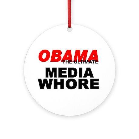 """""""Obama-The Ultimate Media Whore"""" Ornament (Round)"""