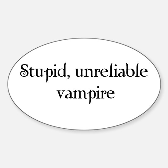 Stupid, unreliable vampire Oval Decal