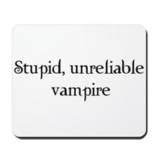 Stupid, unreliable vampire Mousepad