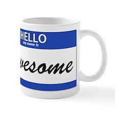 Hello My Name is Awesome Mug