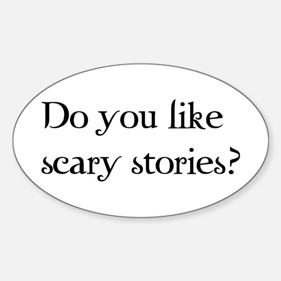 Do You Like Scary Stories? Oval Decal