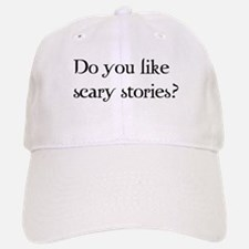 Do You Like Scary Stories? Baseball Baseball Cap