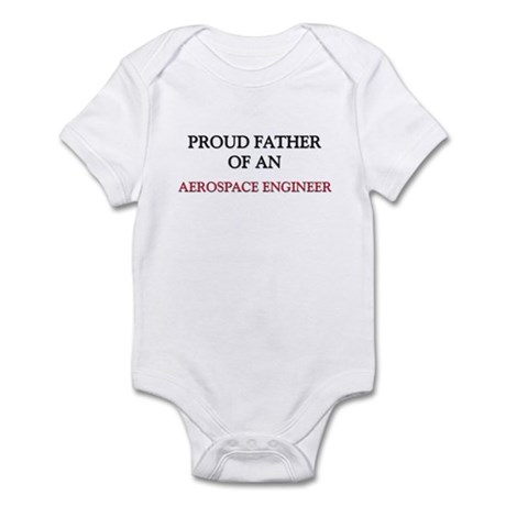 Proud Father Of An AEROSPACE ENGINEER Infant Bodys