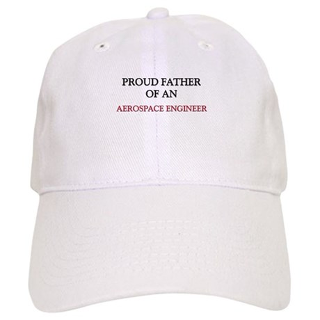 Proud Father Of An AEROSPACE ENGINEER Cap