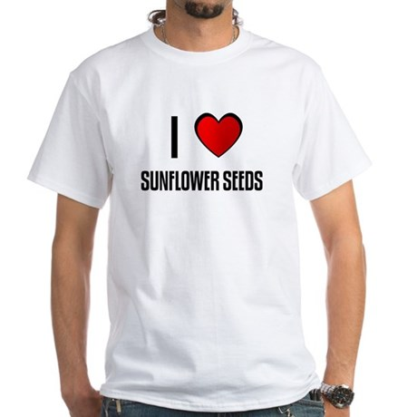 I LOVE SUNFLOWER SEEDS White T-Shirt