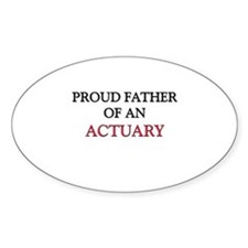 Proud Father Of An ACTUARY Oval Decal