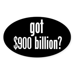 got $900 billion? Oval Sticker (10 pk)