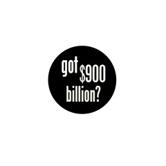 got $900 billion? Mini Button (10 pack)
