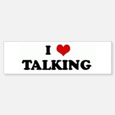 I Love TALKING Bumper Bumper Bumper Sticker