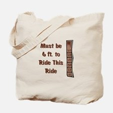 Must be 6ft to Ride Tote Bag