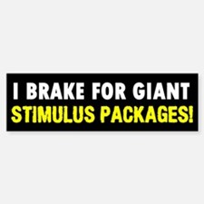 I BRAKE FOR GIANT STIMULUS PACKAGES - Bumper