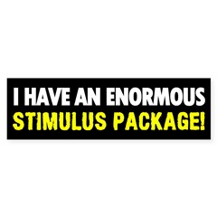 I HAVE AN ENORMOUS STIMULUS PACKAGE (Bumper)