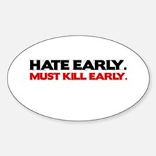 Hate early. Must kill early. Oval Decal